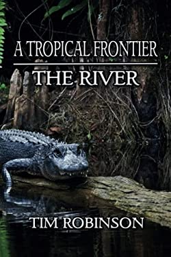 A Tropical Frontier: The River (Volume 10)