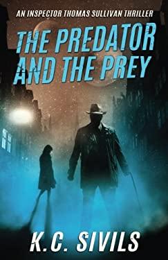The Predator and The Prey (An Inspector Thomas Sullivan Thriller) (Volume 1)
