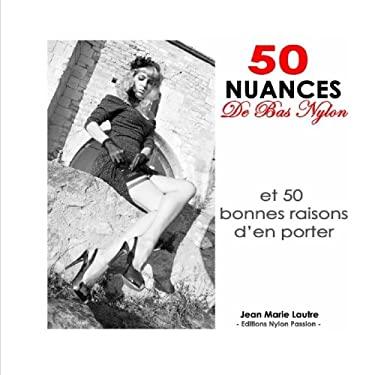 50 nuances de bas nylon: et 50 bonnes raisons d'en porter (French Edition)