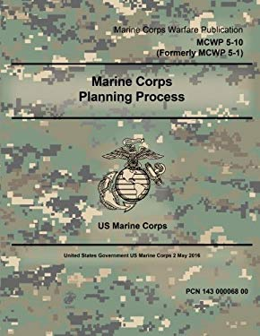 Marine Corps Warfare Publication MCWP 5-10 (Formerly MCWP 5-1) Marine Corps Planning Process 2 May 2016