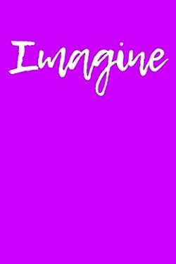 Imagine: Blank Lined Journal - 6x9 - Motivational