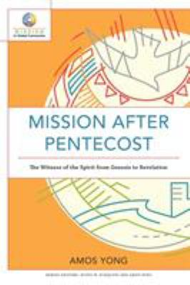 Mission after Pentecost: The Witness of the Spirit from Genesis to Revelation (Mission in Global Community)