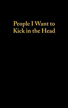 People I Want To Kick In The Head (120 Page, 5x8 Notebook Lined Blank Book)