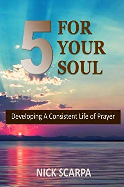 Five for Your Soul: Developing A Consistent Life of Prayer