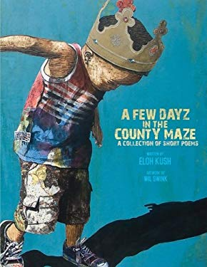 A Few Dayz In The County Maze: A Collection Of Short Poems And Essays