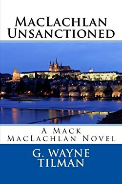 MacLachlan Unsanctioned: A Mack MacLachlan Novel (Mack MacLachlan Novels) (Volume 1)