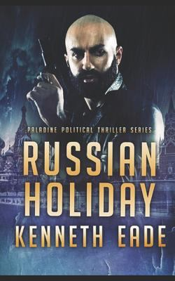 Russian Holiday: an American Assassin Story (Paladine Political Thriller Series) (Volume 2)