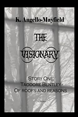 The Visionary - Taodore Bentley - Story One -Of Roofs and Reasons (Volume 1)