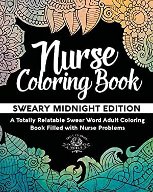 Nurse Coloring Book: Sweary Midnight Edition - A Totally Relatable Swear Word Adult Coloring Book Filled with Nurse Problems (Coloring Book Gift Ideas