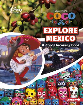 Explore Mexico: A Coco Discovery Book (Disney Learning Discovery Books)