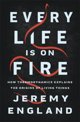 Every Life Is on Fire: How Thermodynamics Explains the Origins of Living Things as book, audiobook or ebook.