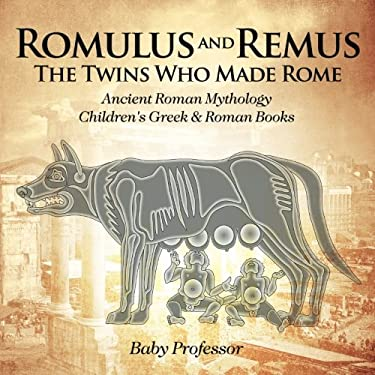 Romulus and Remus: The Twins Who Made Rome - Ancient Roman Mythology | Children's Greek & Roman Books