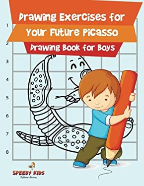 Drawing Exercises for Your Future Picasso : Drawing Book for Boys