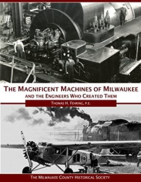 The Magnificent Machines of Milwaukee and the engineers who created them
