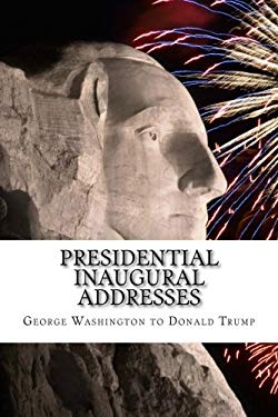 Presidential Inaugural Addresses: George Washington to Donald Trump