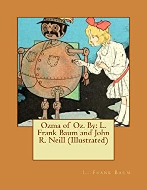 Ozma of Oz. By: L. Frank Baum and John R. Neill (Illustrated)