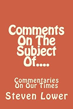 Comments On The Subject Of....: Commentaries On Our Times
