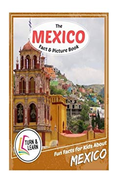 The Mexico Fact and Picture Book: Fun Facts for Kids About Mexico (Turn and Learn)
