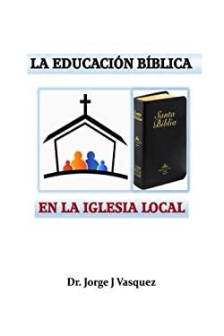La Educacin Bblica en la Iglesia Local (Spanish Edition)