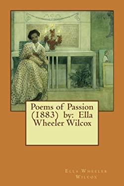 Poems of Passion  (1883)  by:  Ella Wheeler Wilcox