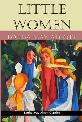 Little Women (Louisa May Alcott Classics) (Volume 1)