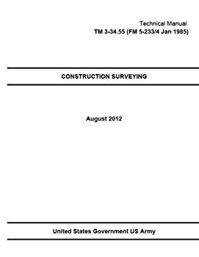 Technical Manual TM 3-34.55 (FM 5-233/4 Jan 1985) Construction Surveying August 2012