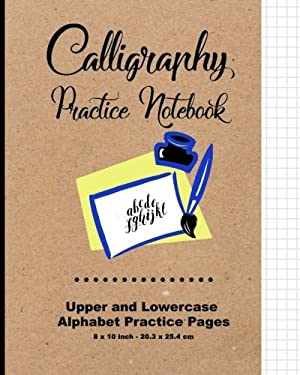 "Calligraphy Practice Notebook: Upper and Lowercase Calligraphy Alphabet for Letter Practice, 8"" x 10"",20.32 x 25.4 cm, 124 pages, 60 practice pages, ."