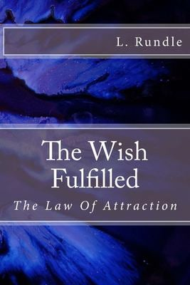 The Wish Fulfilled: The Law Of Attraction