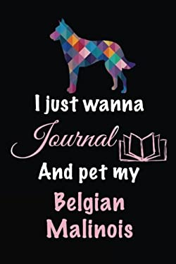 I Just Wanna Journal And Pet My Belgian Malinois: Dog Books For Kids, 6 x 9, 108 Lined Pages (diary, notebook, journal)