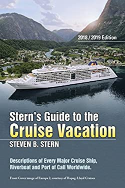 Sterns Guide to the Cruise Vacation: 2018/2019 Edition: Descriptions of Every Major Cruise Ship, Riverboat and Port of Call Worldwide.