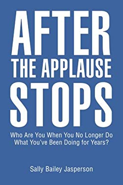 After the Applause Stops: Who Are You When You No Longer Do What Youve Been Doing for Years?