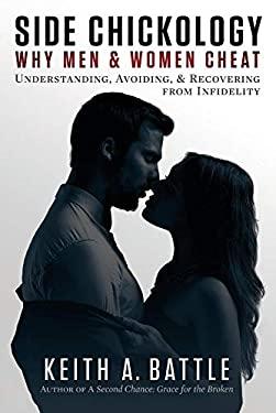 Side Chickology: Why Men & Women Cheat: Understanding, Avoiding, & Recovering from Infidelity