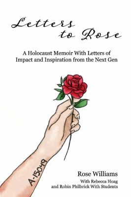 Letters to Rose: A Holocaust Memoir With Letters of Impact and Inspiration from the Next Gen
