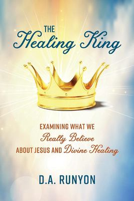 The Healing King: Examining What We Really Believe About Jesus and Divine Healing (1)