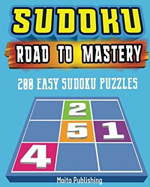 Sudoku: Road to Mastery: 200 Easy Sudoku Puzzles (Volume 5)