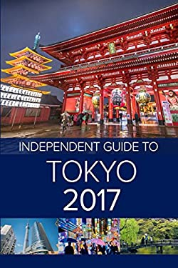 The Independent Guide to Tokyo 2017 (Travel Guide)