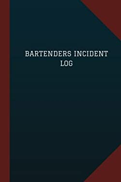 """Bartenders Incident Log (Logbook, Journal - 124 pages, 6"""" x 9""""): Bartenders Incident Logbook (Blue Cover, Medium) (Logbook/Record Books)"""