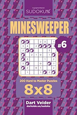 Sudoku Minesweeper - 200 Hard to Master Puzzles 8x8 (Volume 6)