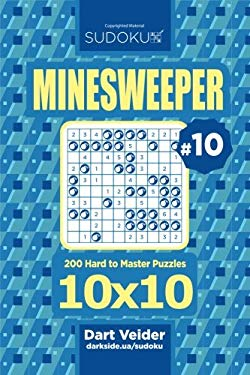 Sudoku Minesweeper - 200 Hard to Master Puzzles 10x10 (Volume 10)