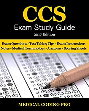 CCS Exam Study Guide - 2017 Edition: 100 Certified Coding Specialist Practice Exam Questions & Answers, Tips To Pass The Exam, Medical Terminology, ..