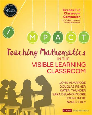 Teaching Mathematics in the Visible Learning Classroom, Grades 3-5 (Corwin Mathematics Series)
