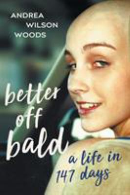 Better Off Bald: A Life in 147 Days