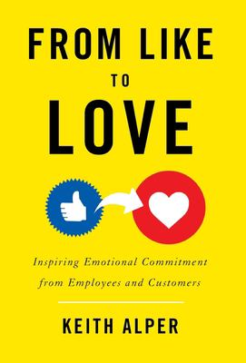 From Like to Love: Inspiring Emotional Commitment from Employees and Customers