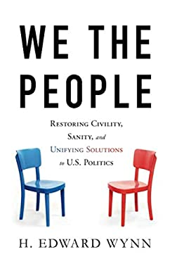 We the People: Restoring Civility, Sanity, and Unifying Solutions to U.S. Politics