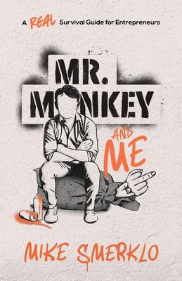 Mr. Monkey and Me: A Real Survival Guide for Entrepreneurs