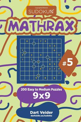 Sudoku Mathrax - 200 Easy to Medium Puzzles 9x9 (Volume 5)