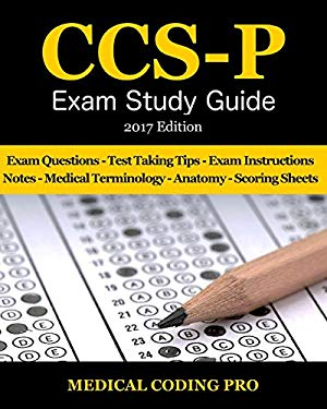 CCS-P Exam Study Guide - 2017 Edition: 100 Certified Coding Specialist - (Physician Based) Practice Exam Questions & Answers, Tips To Pass The Exam, .