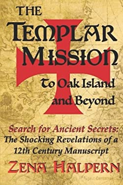 The Templar Mission to Oak Island and Beyond: Search for Ancient Secrets