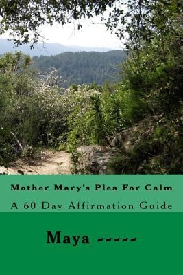 Mother Mary's Plea For Calm: A 60 Day Affirmation Guide