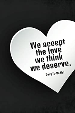 We accept the love we think we deserve Daily To Do List: Daily Planner and Day Organizer To Do List (Undated Daily To Do list) (Organizer planner) (Vo